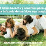 20 Ideas baratas y sencillas para que la infancia de tus hijos sea mágica