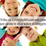 La tribu de LifestyleAlCuadrado.com, lo que nadie te dice sobre el blogging