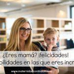 ¿Eres mamá? ¡felicidades! 10 habilidades en las que eres increíble