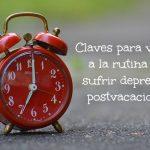 Claves para volver a la rutina sin sufrir depresión postvacacional