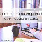 Un día de una mamá emprendedora que trabaja en casa