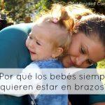 Mamitis: ¿Por qué los bebés siempre quieren estar en brazos?