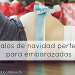 Regalos de navidad perfectos para embarazadas