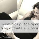 ¿Qué beneficios puede aportar el Coaching durante el embarazo?