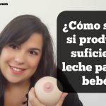 ¿Cómo saber si produces suficiente leche para tu bebé?