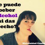 ¿Se puede beber alcohol si das pecho?