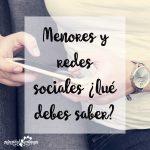 Menores y redes sociales ¿Qué debes saber?