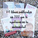6+1 Libros publicados en 2017 que te ayudarán en tu maternidad