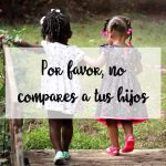 Por favor, no compares a tus hijos
