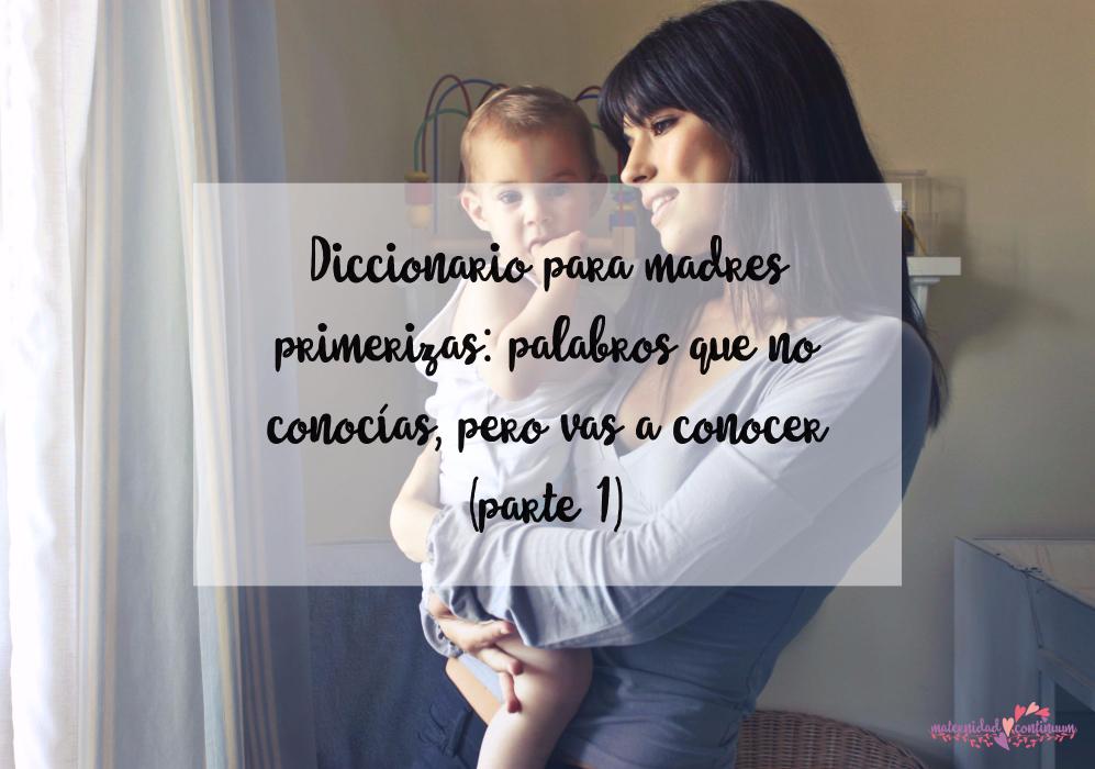 Diccionario para madres primerizas: palabros que no conocías, pero vas a conocer ;) (parte 1)