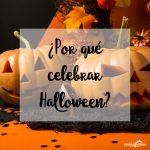 ¿Por qué celebrar Halloween?