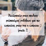 Diccionario para madres primerizas: palabros que no conocías, pero vas a conocer ;) (parte 2)