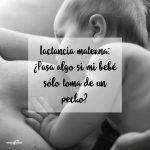 Lactancia materna: ¿Pasa algo si mi bebé sólo toma de un pecho?