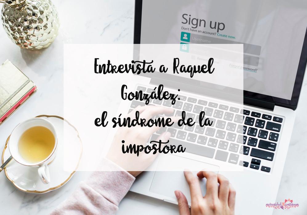 Las mujeres sufrimos el síndrome de la impostora independientemente del éxito que tengamos: Raquel González
