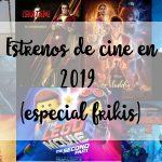 2019: Estrenos de cine (especial frikis)