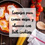 Consejos para comer mejor y ahorrar con Batch cooking