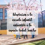 Una buena adaptación debe ser individualizada, progresiva y en un ambiente de confianza mutua: Entrevista Isabel Sancho