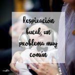 Respiración bucal, un problema muy común