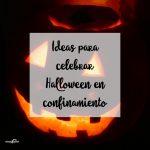 Ideas para celebrar Halloween en confinamiento