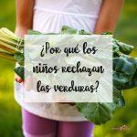 ¿Por qué los niños rechazan las verduras?