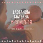 Lactancia materna y COVID-19, todo lo que necesitas saber